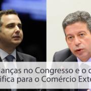 Call Export analisa as mudanças do Governo em Fevereiro com a presidência da Câmara dos Deputados por Arthur Lira, e a do Senado por Rodrigo Pacheco, e quais os impactos disso para o comércio exterior.